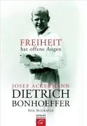 Dietrich Bonhoeffer - Freiheit hat offene Augen: Eine Biographie