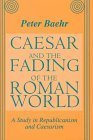 img - for Caesar and the Fading of the Roman World: A Study in Republicanism and Caesarism by Peter Baehr (1997-01-01) book / textbook / text book