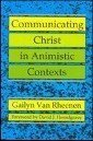 Communicating Christ in Animistic Contexts, Van Rheenen, Gailyn, 0801093120