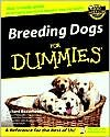 Breeding Dogs For Dummies by Richard G. Beauchamp