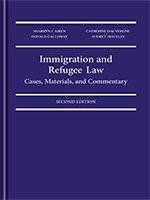 IMMIGRATION AND REFUGEE LAW: CASES, MATERIALS, AND COMMENTARY, 2ND EDITION Sharryn J. Aiken