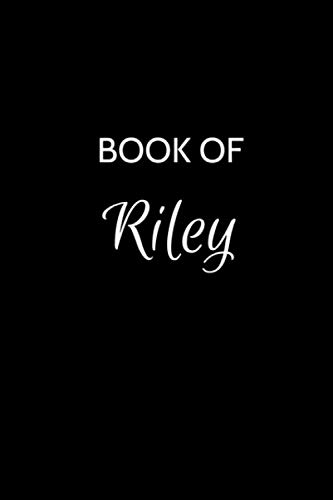 Book of Riley: A Gratitude Journal Notebook for Women or Girls with the name Riley - Beautiful Elegant Bold & Personalized - An Appreciation Gift - ... Lined Writing Pages - 6