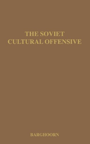 The Soviet Cultural Offensive: The Role of Cultural Diplomacy in Soviet Foreign Policy