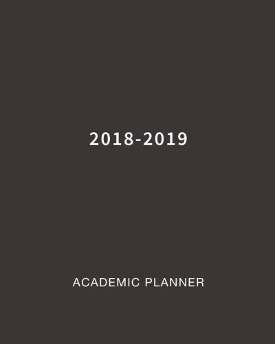 2018 Daily Planner - 2018-2019 Academic Planner: Daily, Weekly and Monthly Planner Academic Year August 2018 - July 2019