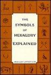 The Symbols of Heraldry Explained (Heraldry and genealogy series)