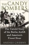 [2008]The Candy Bombers: The Untold Story of the Berlin Airlift and America's Finest Hour [CANDY BOMBERS] [Hardcover] [2008]