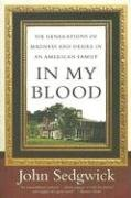 Read Online In My Blood: Six Generations of Madness and Desire in an American Family pdf