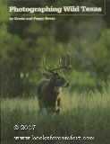 Photographing Wild Texas, Erwin A. Bauer and Peggy Bauer, 0292764979