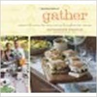 Gather: Memorable Menus for Entertaining Throughout the Seasons by Brennan, Georgeanne (2009)