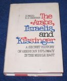 The Arabs, Israelis, and Kissinger, Edward R. F. Sheehan, 0883491001