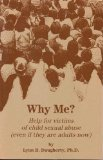 Why Me? : Help for Victims of Child Sexual Abuse (Even If They Are Adults Now), Daugherty, Lynn B., 0941300013