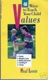 Forty Ways to Teach Your Child Values, Paul Lewis, 0842309101