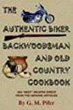 The Authentic Biker Backwoodsman and Old Country Cookbook, G. M. Pifer, 1418479551