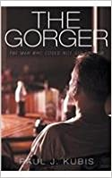 Book The Gorger: The Man Who Could Not Get Enough