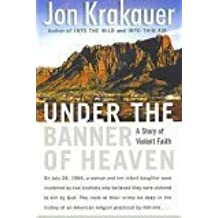 Under The Banner Of Heaven - A Story Of Violent Faith by Jon Krakauer (2003-08-02)