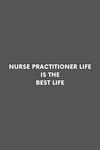 Nurse Practitioner Life Is The Best Life: NP Advanced Practice Registered Nurse Professional Lined Simple Journal Composition Notebook (6
