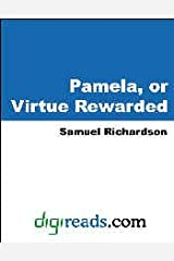 Pamela, or Virtue Rewarded [with Biographical Introduction] Kindle Edition