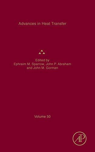 Advances in Heat Transfer (Volume 50)