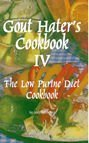 Gout Hater's Cookbook IV The Low Purine Diet Cookbook