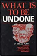 What is to be undone: A modern revolutionary discussion of classical left ideologies (An Extending horizons book)