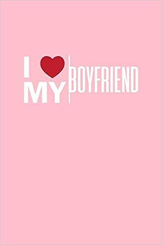 I Love My Boyfriend: Lined Journal - I Love My Boyfriend