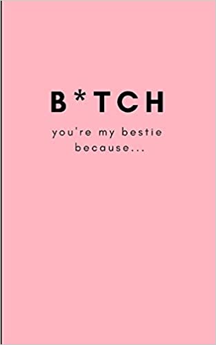 Write and Doodle Personal Reasons Why You Care For Your Best Friend You/'re My Bestie Because/… B*tch Funny Blank Journal For You To Fill In