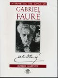 Interpreting the Songs of Gabriel Faure, Gartside, Robert, 1878617184