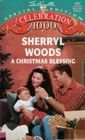A Christmas Blessing, Sherryl Woods, 0373240015