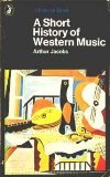 A Short History of Western Music, Arthur Jacobs, 0140214216