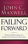 Failing Forward by John Maxwell (2009-05-04)