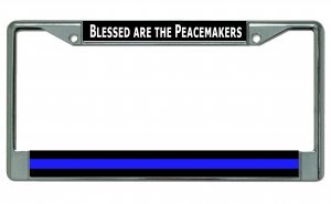 (Blessed Are The Peacemakers Thin Blue Line Chrome License Plate Frame)
