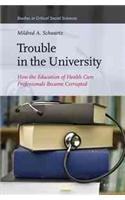 Trouble in the University: How the Education of Health Care Professionals Became Corrupted (Studies in Critical Social Sciences)