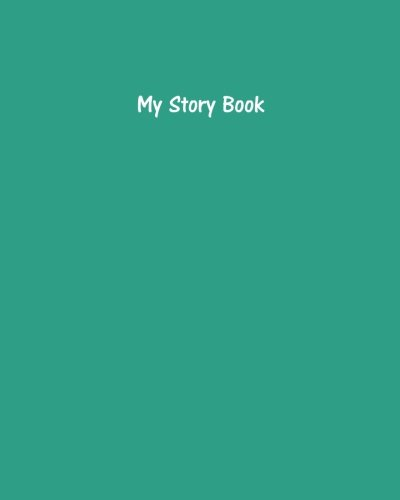 My Story Book - Create Your Own Picture Book with Persian Green Cover: 200 Pages, Wide Ruled, 8 x 10 Book, Soft Cover pdf epub