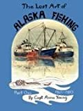 The Lost Art of ALASKA FISHING Part One, Anna Young, 0615168523
