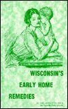 Wisconsin's Early Home Remedies, Lora Di Megilo, 1878488554