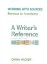 Working with Sources: Exercises to Accompany A Writer's Reference