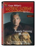 People Training for Dogs (Cesar Millan's Mastering Leadership Series, Vol. 1) (Cesar Millan People Training)