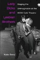 Lady Dicks and Lesbian Brothers: Staging the Unimaginable at the WOW Caf Theatre (Triangulations: Lesbian/Gay/Queer Theater/Drama/Performance)