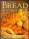 The Complete Bread Machine (New Complete Book Of Breads)