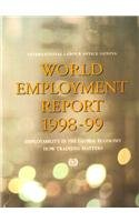 World Employment Report 1998-99: Employability in the Global Economy: How Training Matters: Decent Work in the Information Society