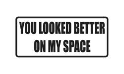 you-looked-better-on-myspace-sticker-decal-outdoor-vinyl-car-wall-black-glossy-20-max-length