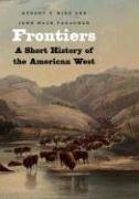Frontiers  A Short History Of The American West  The Lamar Series In Western History