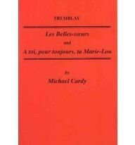 Tremblay: Les Belles-soeurs and A Toi, Pour Toujours, Ta Marie-Lou (Critical Guides to French Texts)