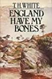 England Have My Bones, T. H. White, 0399127259
