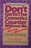 Don't Go to the Cosmetics Counter Without Me : An Eye Opening Guide to Brand Name Cosmetics, Begoun, Paula, 187798809X