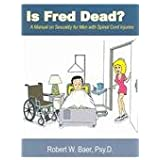 Is Fred Dead?: A Manual On Sexuality For Men With Spinal Cord Injuries
