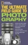 National Geographic Ultimate Field Guide to Photography by Martin, Bob published by National Geographic Books (2007) (National Geographic Ultimate Field Guide To Photography)
