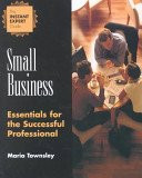 Small Business : Essentials for the Successful Professional, Townsley, Maria, 053872711X