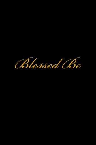 Blessed Be: A Wicca Blank Book Of Shadows / Wiccan Journal / Spell Journal (Shadows Journal)