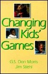 Changing Kids' Games, Morris, G. S. Don and Stiehl, Jim, 0873221877